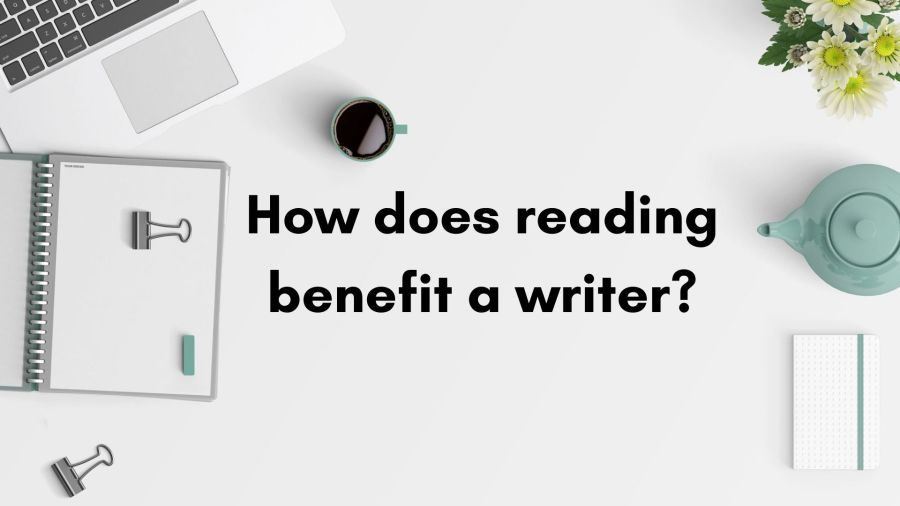 How does reading benefit a writer?